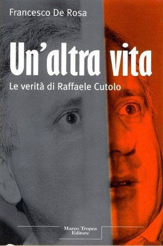 Copertina del libro Un'altra vita. Le verita di Raffaele Cutolo. Di Francesco De Rosa