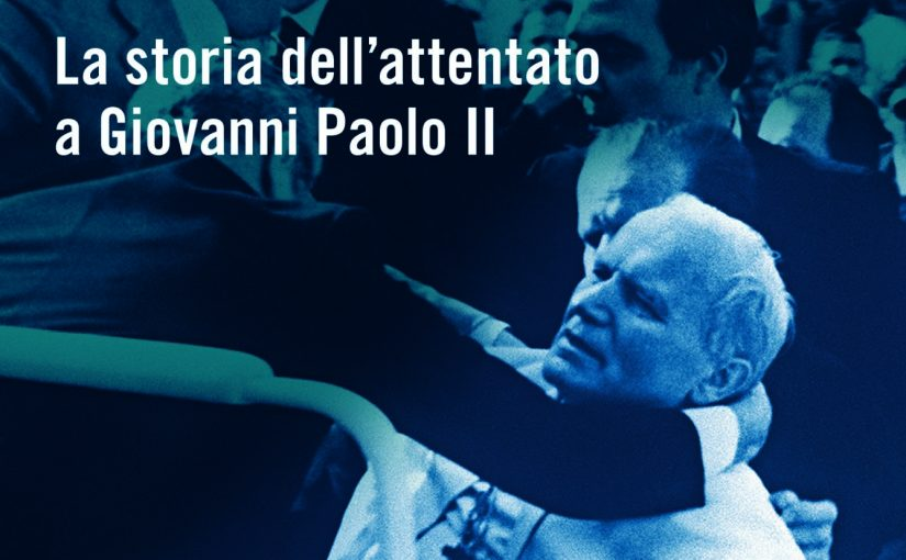 """Recensione del libro """"Il papa doveva morire. La storia dell'attentato a Giovanni Paolo II"""" di Antonio Preziosi"""
